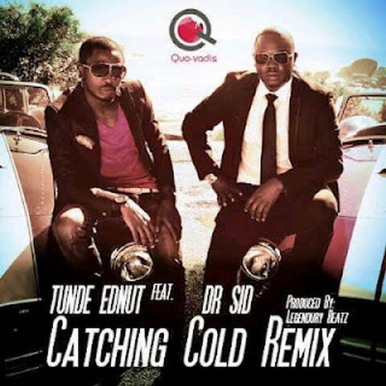 Tunde Ednut ft. Dr. Sid Catching Cold Remix