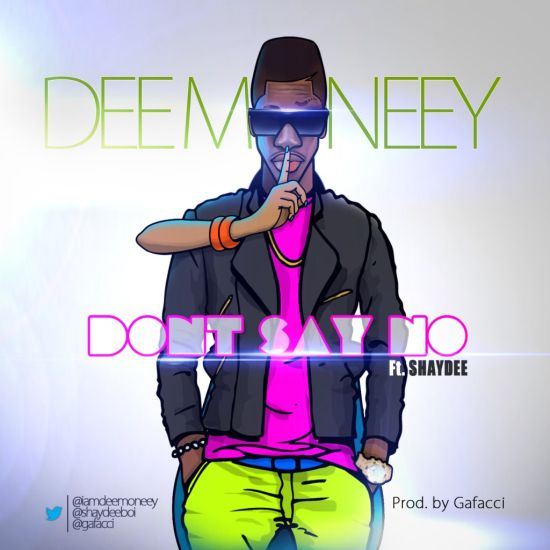 Don't Say No Dee Money ft Shaydee