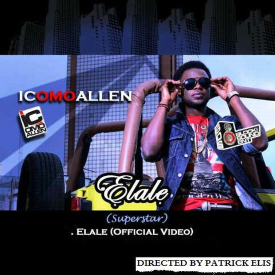 IC Elale Official Video Pic Music: Elale (Superstar)   IC Omo Allen (Directed by Patrick Elis) (Video)