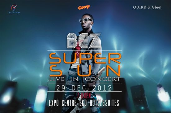 Bez LIVE in COncert at Expo Centre Eko Hotels and Suites Flytime Promotions & C.A.M.P Present: BEZ LIVE IN CONCERT, DECEMBER 29th at EKO HOTEL & SUITES   @Bezidakula