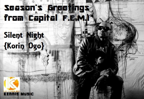 CAPITAL FEMI Silent Night Music: Capital F.E.M.I   Silent Night (Korin Ogo) (Audio)