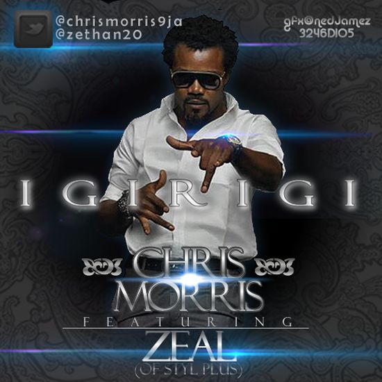 Chris Morris Igirigi Art1 Music: Igirigi by Chris Morris ft Zeal (of Styl Plus) (Audio)