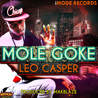 LEO CASPER1 Music: Fresh New Talent LEO Casper Debuts New Song Mole Goke (Audio)