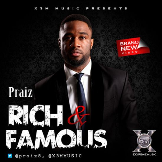 Praiz Rich and Famous Art Work Cover Music Video: Rich & Famous by Praiz